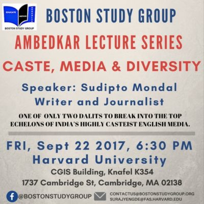 "BSG presents Ambedkar Lecture Series of this month on topic ""Caste, Media and Diversity"" at Harvard University. Speaker of the lecture series will be Mr. Sudipto Mondal, a writer and journalist who is one of only two dalits to break into the top echelons of India's highly casteist english media."